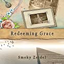 Redeeming Grace Audiobook by Smoky Zeidel Narrated by Johnnie C. Hayes