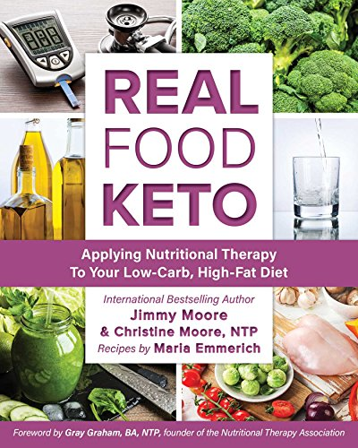Real Food Keto: Applying Nutritional Therapy to Your Low-Carb, High-Fat Diet by Jimmy Moore, Christine Moore