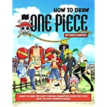 How to Draw One Piece: Learn to Draw the Most Popular Characters from One Piece (Step-by-Step Drawing Books)