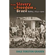 From Slavery to Freedom in Brazil: Bahia, 1835-1900 (Diálogos Series)