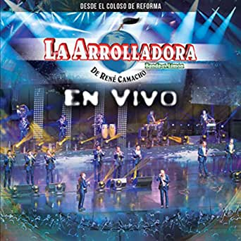 En Vivo Desde El Coloso De Reforma By La Arrolladora Banda El Limón De René Camacho On Amazon Music
