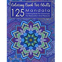 125 Mandalas Coloring Book for Adults: Coloring Book for Grownups With Mandalas for Relaxation and Pleasure