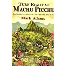 Turn Right At Machu Picchu, Published by Dutton, 2011 by Mark Adams (2011-08-02)