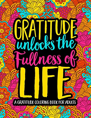 Gratitude Unlocks the Fullness of Life: A Gratitude Coloring Book for Adults