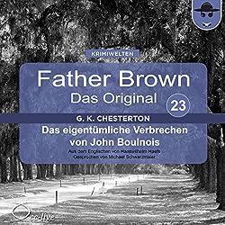 Das eigentümliche Verbrechen von John Boulnois (Father Brown - Das Original 23)