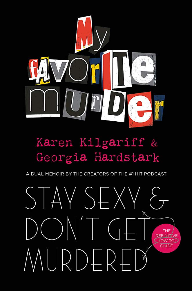 Stay Sexy and Don't Get Murdered: The Definitive How-To Guide From the My Favorite Murder Podcast