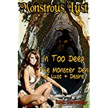 Monstrous Lust: In Too Deep The Monster Den of Lust and Desire