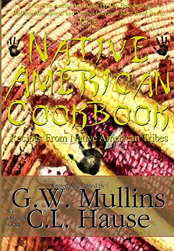 The Native American Cookbook Recipes From Native American Tribes by G.W. Mullins