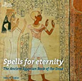 Spells for Eternity: The Ancient Egyptian Book of