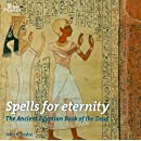 Spells for Eternity: The Ancient Egyptian Book of the Dead