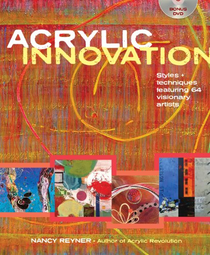 Acrylic Innovation: Styles and Techniques Featuring 84 Visionary Artists (Nancy Acrylic)