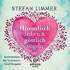 Himmlisch lieben und göttlich vögeln: Seelenreisen für Vertrauen und Hingabe Hörbuch von Stefan Limmer Gesprochen von: Frank Behnke
