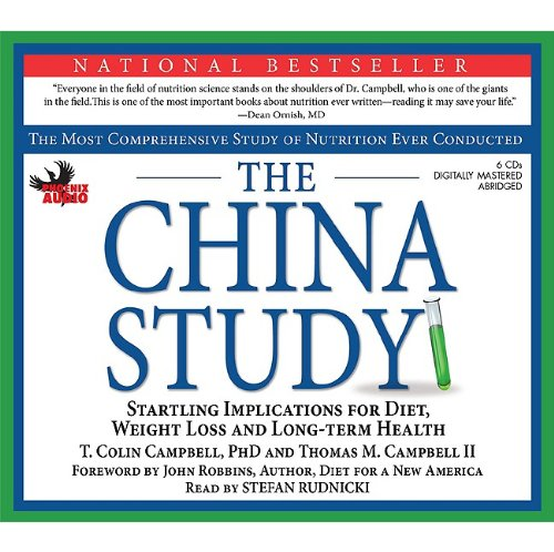 The China Study: The Most Comprehensive Study on Nutrition Ever Conducted and the Startling Implications for Diet, Weight Loss and Long Term Health by Phoenix Audio