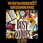 Busy Bodies: Why Our Time-Obsessed Society Keeps Us Running in Place | Lee Burns