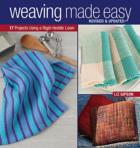 Weaving Made Easy Revised and Updated: 17 Projects Using a Rigid-Heddle Loom (Weaving Step Step By)