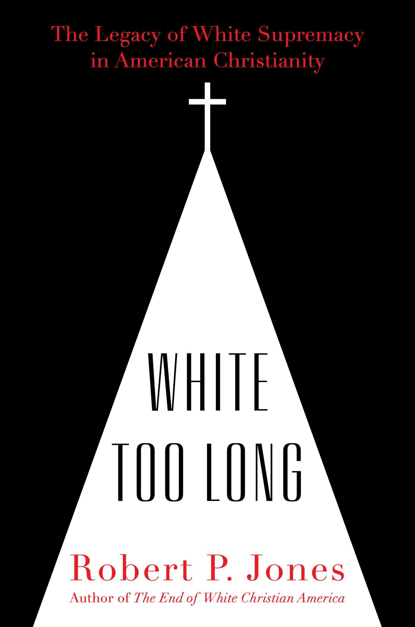 White Too Long: The Legacy of White Supremacy in American Christianity: Jones, Robert P.: 9781982122867: Amazon.com: Books