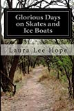 Glorious Days on Skates and Ice Boats, Laura Lee Hope, 1500496189