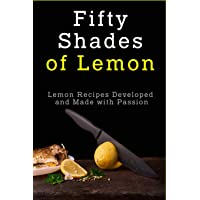 Fifty Shades of Lemon: Lemon Recipes Developed and Made with Passion