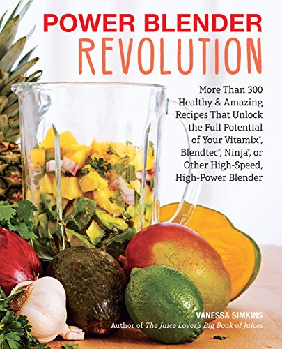 Power Blender Revolution: More Than 300 Healthy