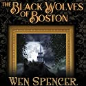The Black Wolves of Boston Audiobook by Wen Spencer Narrated by Ian Alan Carlsen, Corey Gagne, J. Paul Guimont, Jennywren Walker