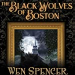 The Black Wolves of Boston | Wen Spencer