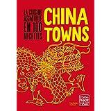 CHINATOWNS : LA CUISINE ASIATIQUE EN 100 RECETTES