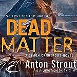 Dead Matter: Simon Canderous, Book 3 | Anton Strout