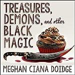 Treasures, Demons, and Other Black Magic: Dowser Series, Book 3 | Meghan Ciana Doidge