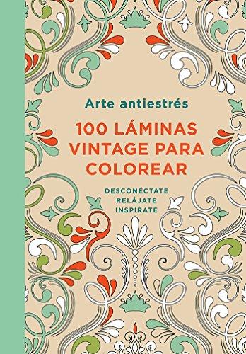 Arte antiestres: 100 láminas vintage para colorear