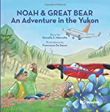 img - for Noah and Great-Bear: An adventure in the Yukon book / textbook / text book