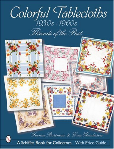 Colorful Tablecloths 1930s-1960s: Threads of the Past (Schiffer Book for Collectors with Price Guide) (Tablecloth Uk Linen)