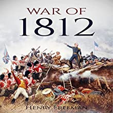 War of 1812: A History from Beginning to End Audiobook by Henry Freeman Narrated by Mike Norgaard