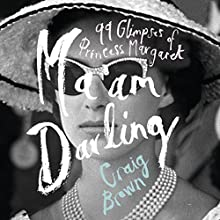 Ma'am Darling: 99 Glimpses of Princess Margaret Audiobook by Craig Brown Narrated by Eleanor Bron