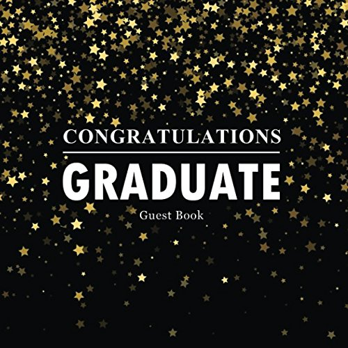 Congratulations Graduate Guest Book: Congratulatory Message Book For Family And Friends To Write In With Motivational Quotes Gift Log Memory Year Book ... Scrapbook For Grads (Graduation Collections)]()