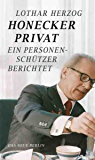 Honecker privat: Ein Personenschützer berichtet (German Edition)