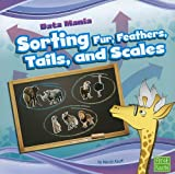 Sorting Fur, Feathers, Tails, and Scales, Marcie Aboff, 1429663405