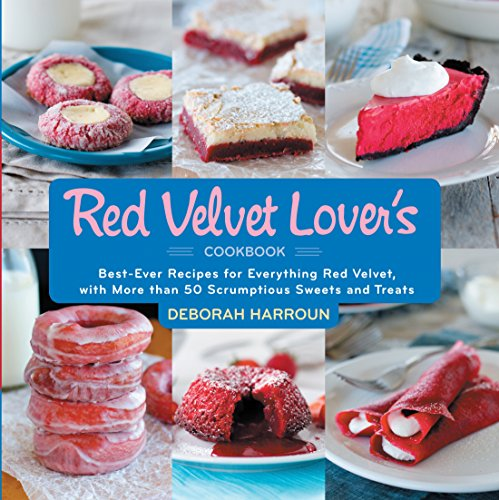 The Red Velvet Lover's Cookbook: Best-ever Versions for Everything Red Velvet, with More than 50 Scrumptious Sweets and Treats (Best Icebox Cookies Recipe)