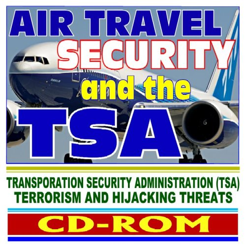 Download Air Travel Security and the Transportation Security Administration (TSA), Airport Screening, Bombs and Explosives, Terrorism and Hijacking, Traveler and Passenger Tips pdf epub