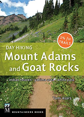 Day Hiking Mount Adams & Goat Rocks Wilderness: Indian Heaven * Yakima Area * White Pass