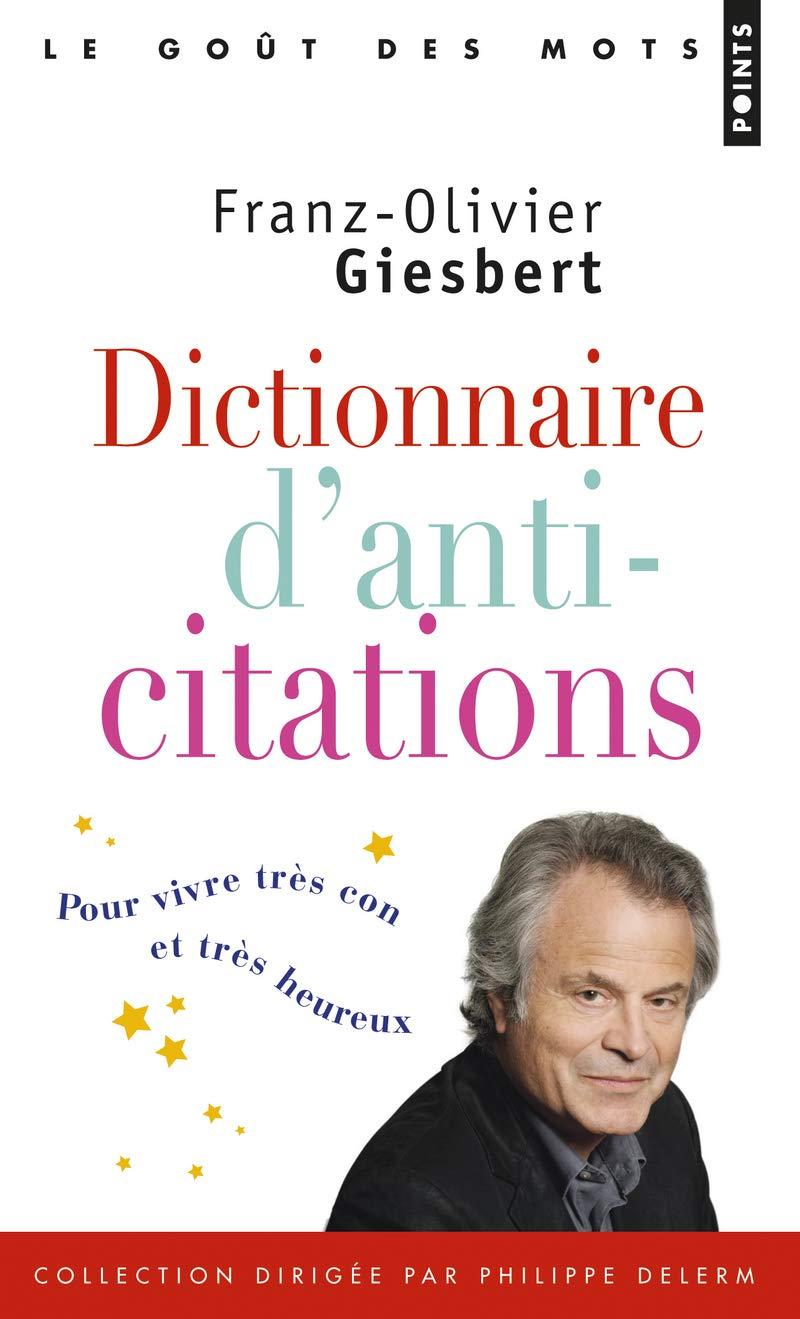 Dictionnaire D Anti Citations Pour Vivre Tres Con Et Tres