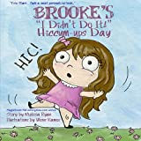 Brooke's I Didn't Do It! Hiccum-ups Day: Personalized Children?s Books, Personalized Gifts, and Bedtime Stories (A Magnificent Me! estorytime.com Series)