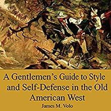 A Gentlemen's Guide to Style and Self-Defense in the Old American West: Traditional American History Series, Book 14 Audiobook by James M. Volo PhD Narrated by Dan Orders