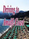 Driving To Amalfi Coast