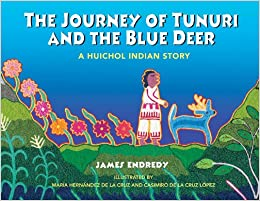 The Journey of Tunuri and the Blue Deer: A Huichol Indian Story ...