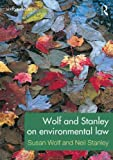 Wolf and Stanley on Environmental Law, Wolf, Susan and Stanley, Neil, 0415685168