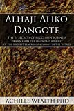 alhaji aliko dangote the 21 secrets of success in business drawn from the legendary journey of the richest black businessman in the world by wealth phd achille 2015 paperback