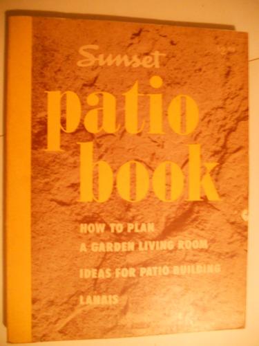 Sunset Patio Book: How to Plan a Garden Living Room, Ideas for Patio Building (Lanais)