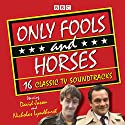 Only Fools and Horses: 16 Classic BBC TV Soundtracks Radio/TV Program by John Sullivan Narrated by David Jason,  full cast, Nicholas Lyndhurst