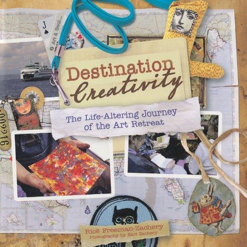 Destination Creativity: The Life-Altering Journey of the Art Retreat by Rice Freeman-Zachery