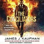 The Conciliators: The Collectibles Trilogy, Book 3 | James J. Kaufman